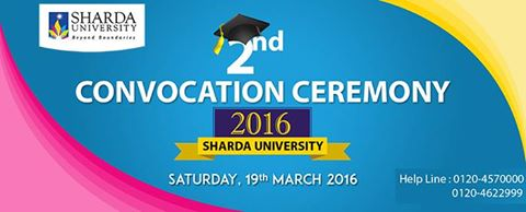 Sharda University is organizing second Convocation Ceremony on March 19, 2016, in College Campus only, where all the students